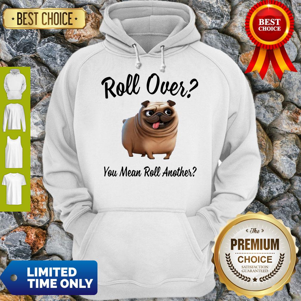 Official Bulldog Roll Over You Mean Roll Another Hoodie
