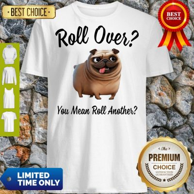 Official Bulldog Roll Over You Mean Roll Another Shirt