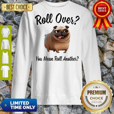 Official Bulldog Roll Over You Mean Roll Another Sweatshirt