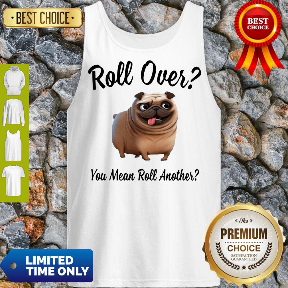 Official Bulldog Roll Over You Mean Roll Another Tank top