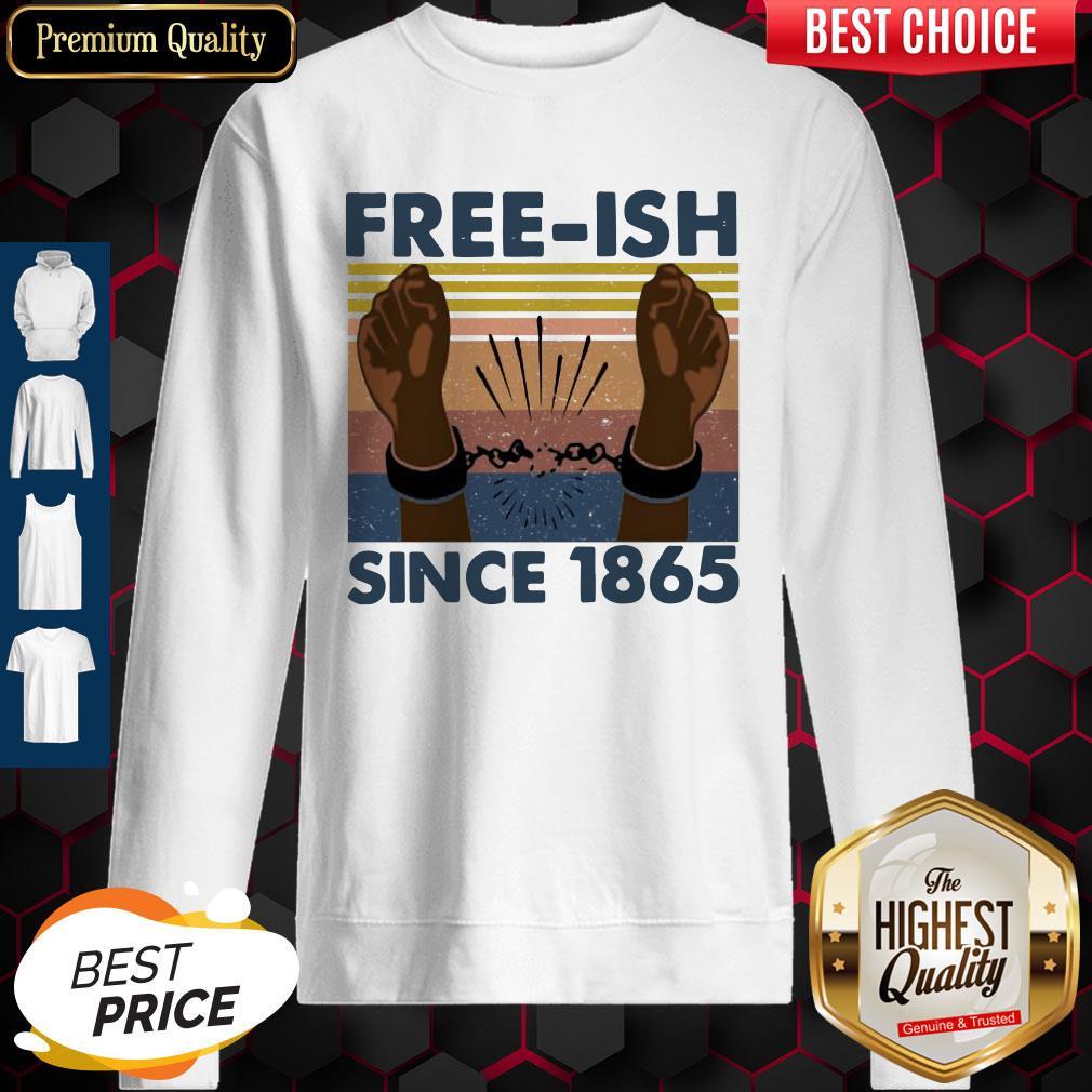 Official Free Ish Since 1865 Vintage Sweatshirt