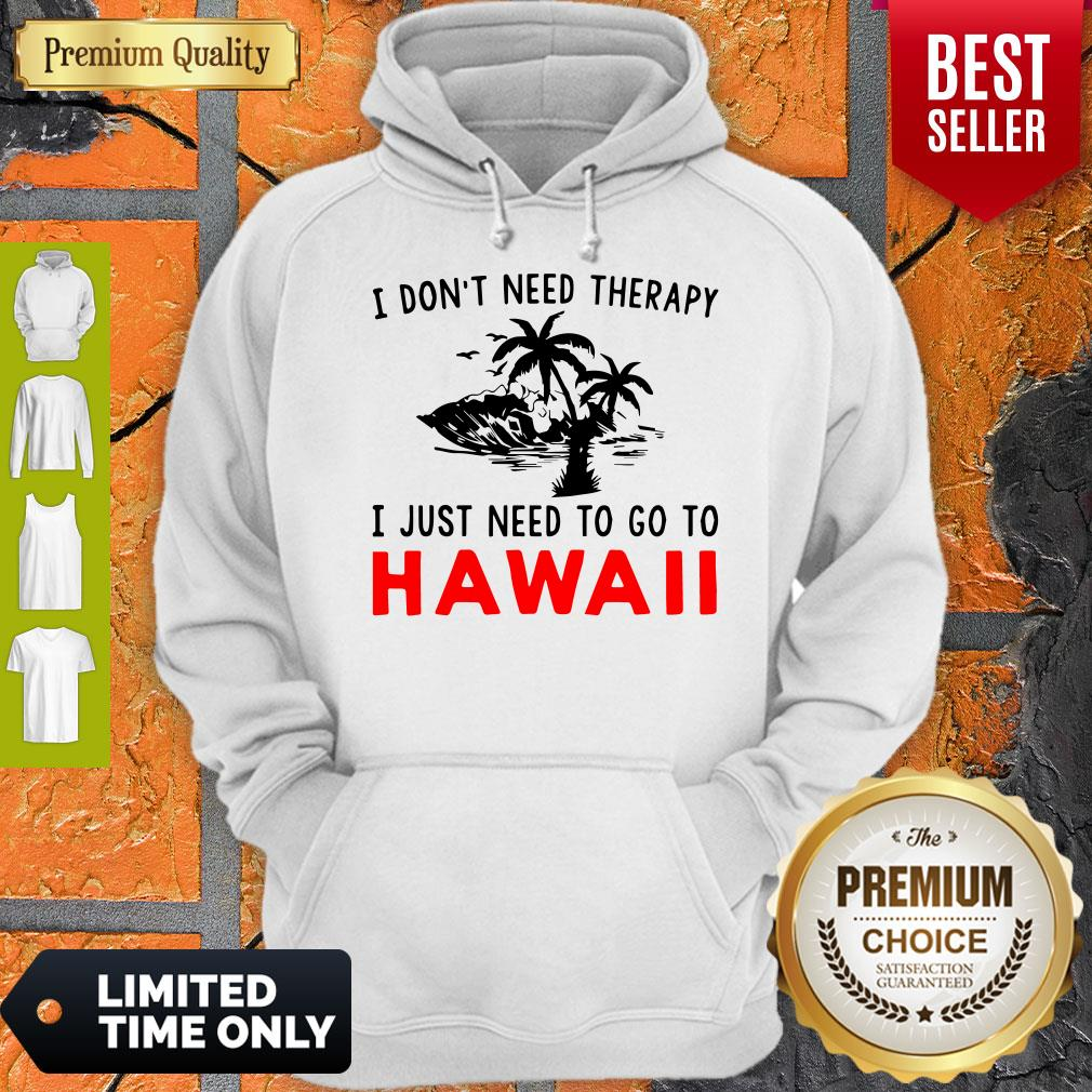 Official I Don't Need Therapy I Just Need To Go To Hawaii Hoodie
