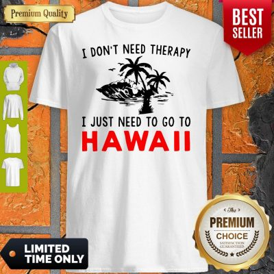 Official I Don't Need Therapy I Just Need To Go To Hawaii Shirt