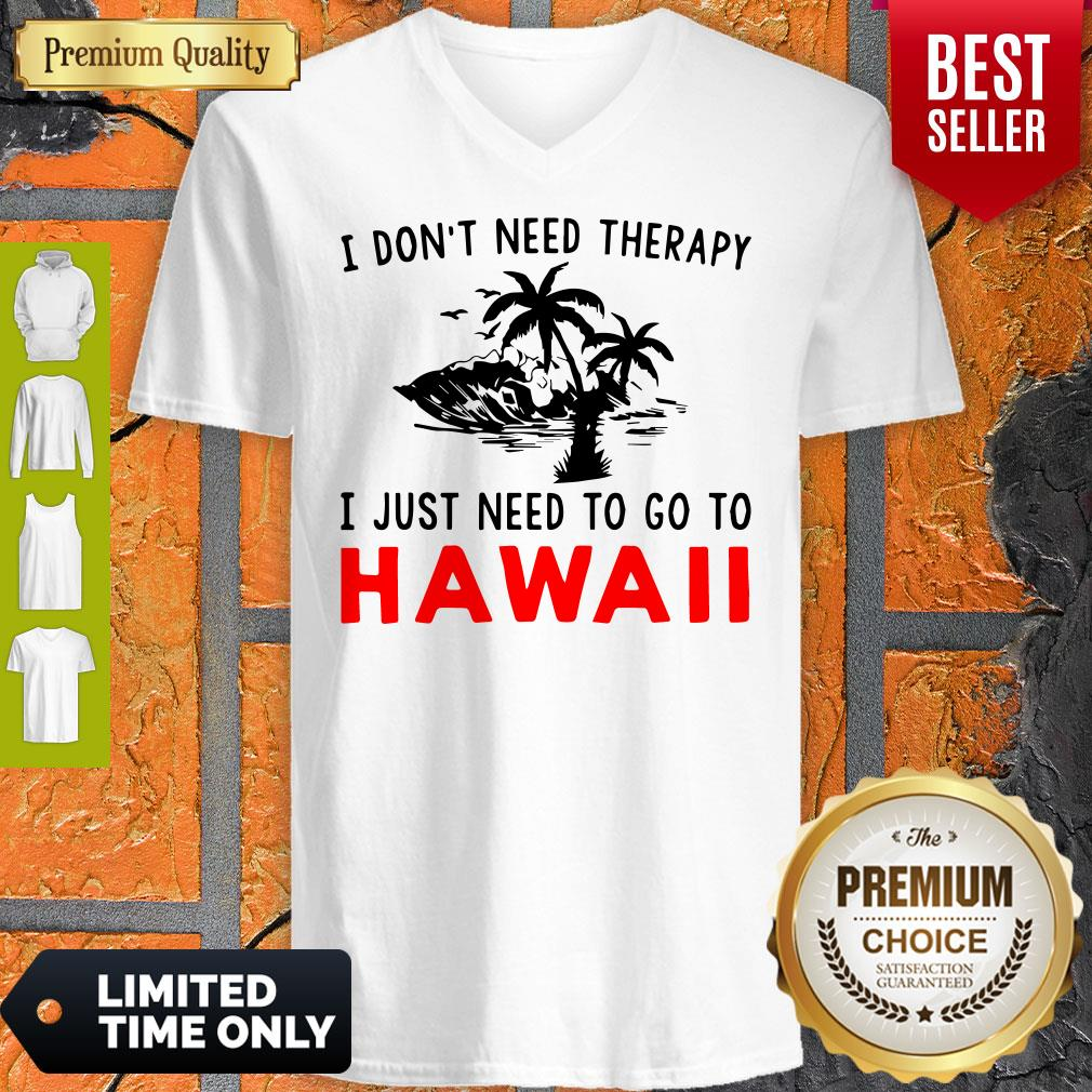 Official I Don't Need Therapy I Just Need To Go To Hawaii V-neck
