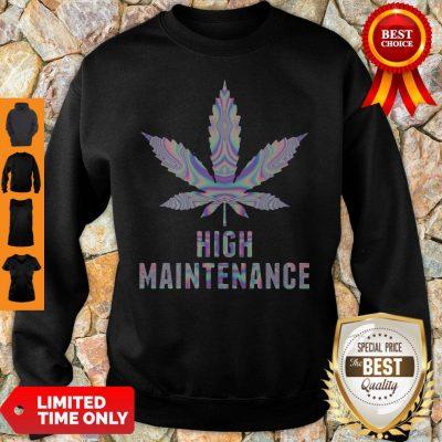Official Weed High Maintenance Sweatshirt