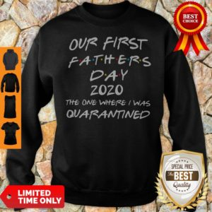 Our First Fathers Day 2020 The One Where I Was Quarantined Sweatshirt