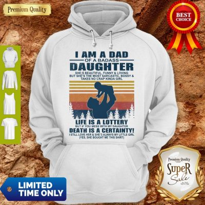 Premium I Am A Dad Of A Dabass Daughter Life Is A Lottery Beath Is Certainty Hoodie