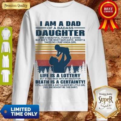 Premium I Am A Dad Of A Dabass Daughter Life Is A Lottery Beath Is Certainty Sweatshirt
