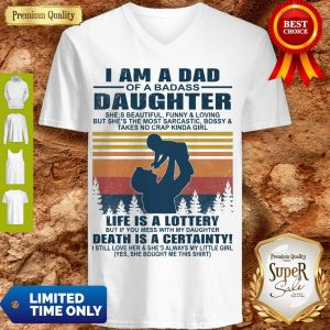Premium I Am A Dad Of A Dabass Daughter Life Is A Lottery Beath Is Certainty V-neck