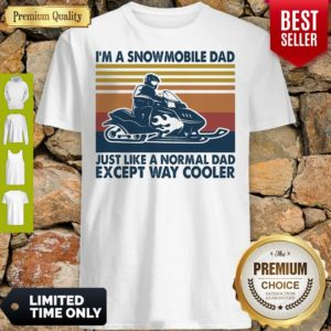 Premium Im A Snowmobile Dad Just Like A Normal Dad Except Way Cooler Vintage Shirt