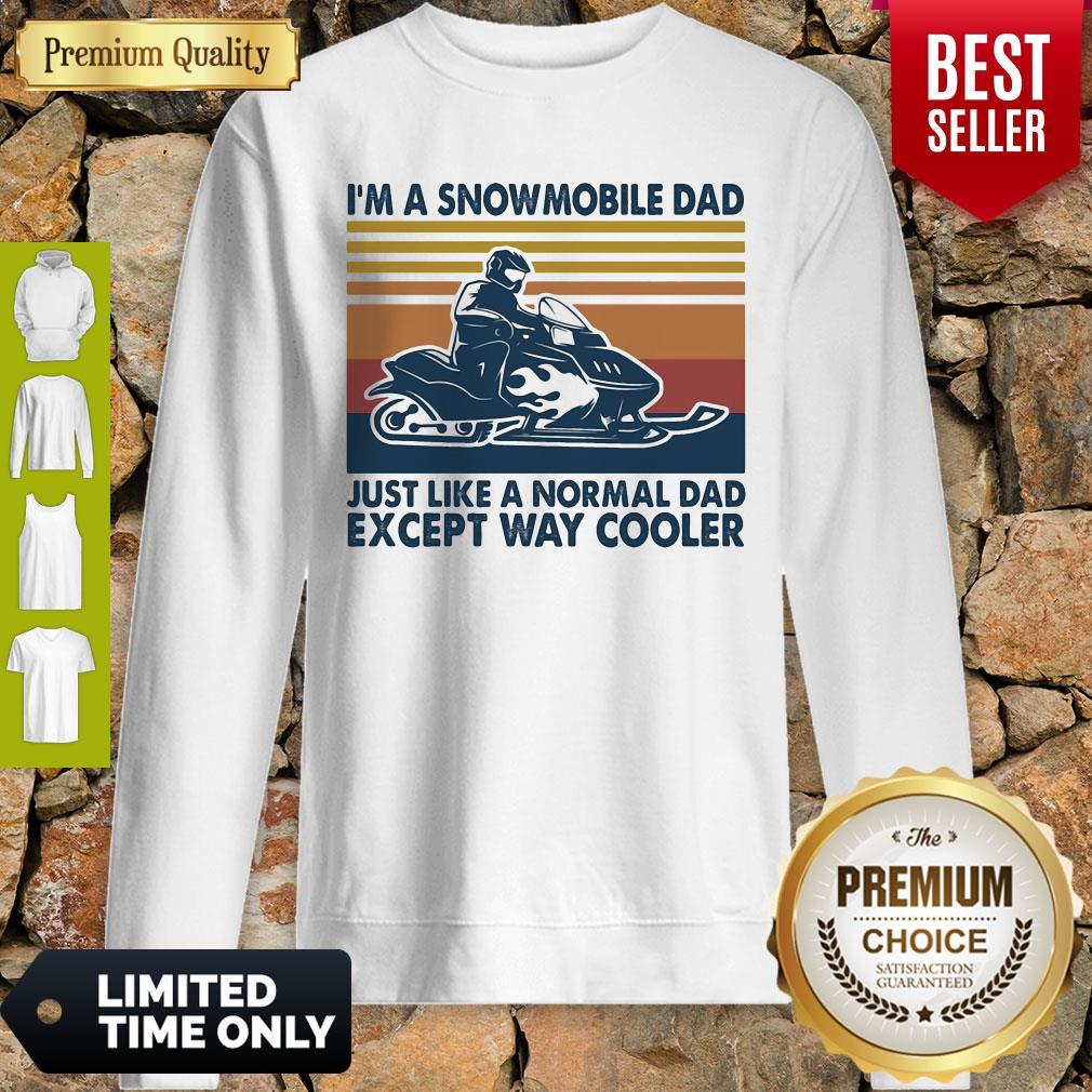 Premium Im A Snowmobile Dad Just Like A Normal Dad Except Way Cooler Vintage Sweatshirt
