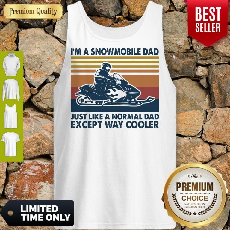 Premium Im A Snowmobile Dad Just Like A Normal Dad Except Way Cooler Vintage Tank Top