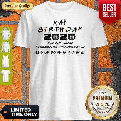 Premium May Birthday 2020 The One Where I Celebrate My Birthday In Quarantine Shirt