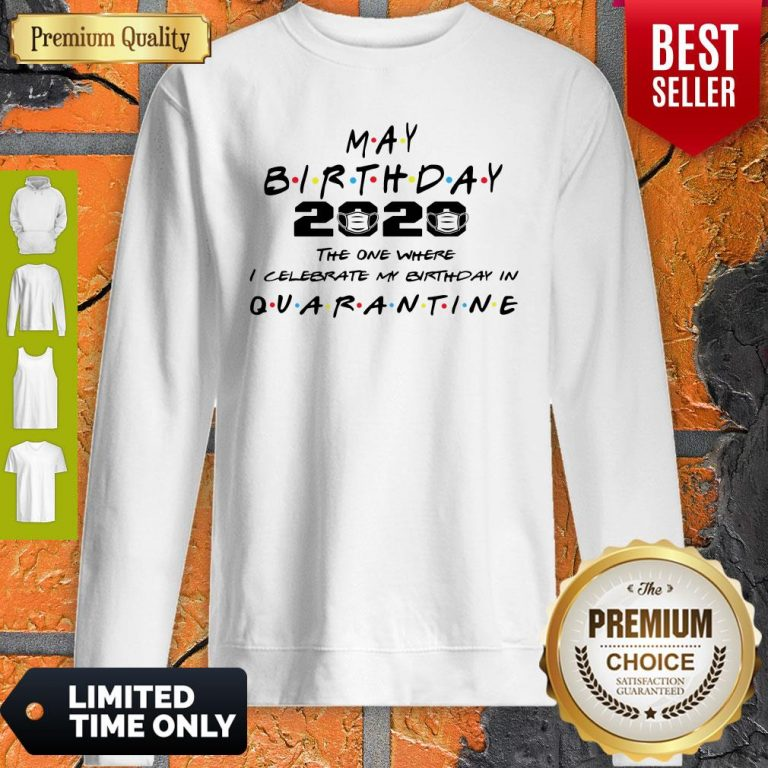 Premium May Birthday 2020 The One Where I Celebrate My Birthday In Quarantine Sweatshirt