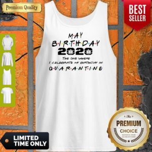 Premium May Birthday 2020 The One Where I Celebrate My Birthday In Quarantine Tank Top
