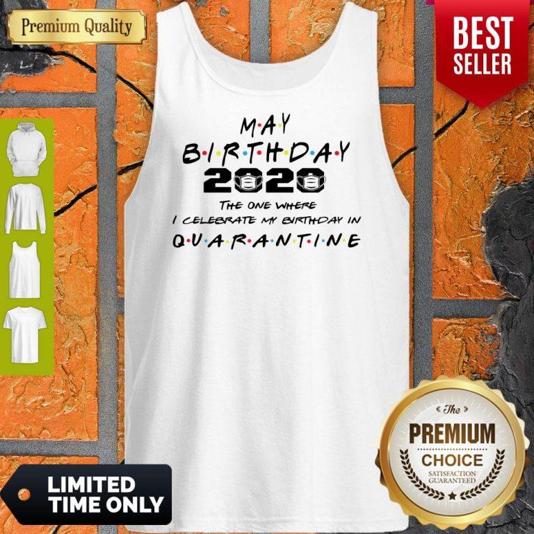 Premium May Birthday 2020 The One Where I Celebrate My Birthday In Quarantine Tank Top