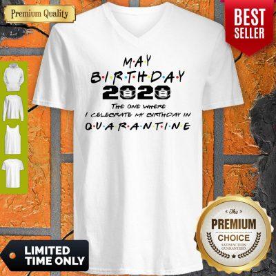 Premium May Birthday 2020 The One Where I Celebrate My Birthday In Quarantine V-neck