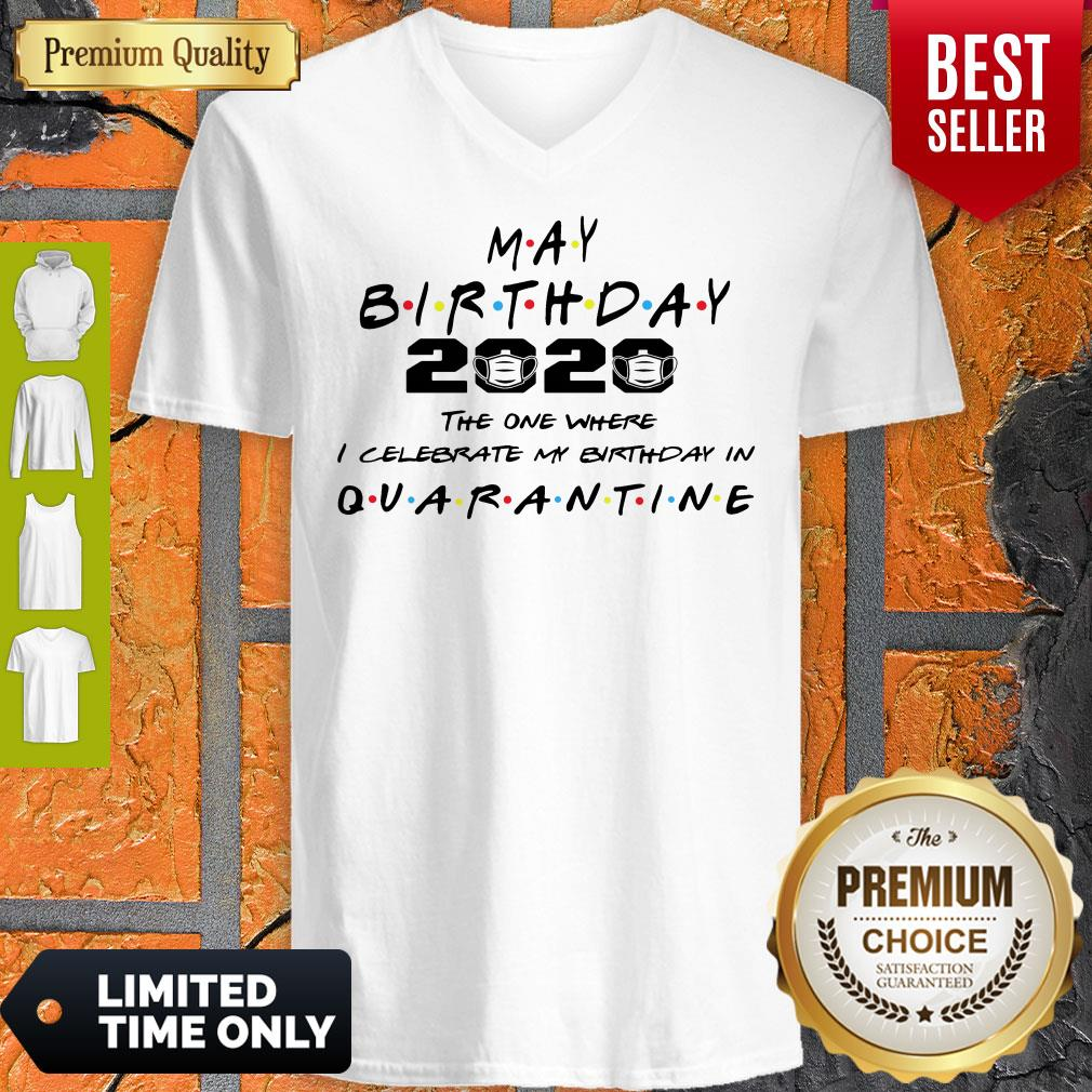 Premium May Birthday 2020 The One Where I Celebrate My Birthday In Quarantine V-neck