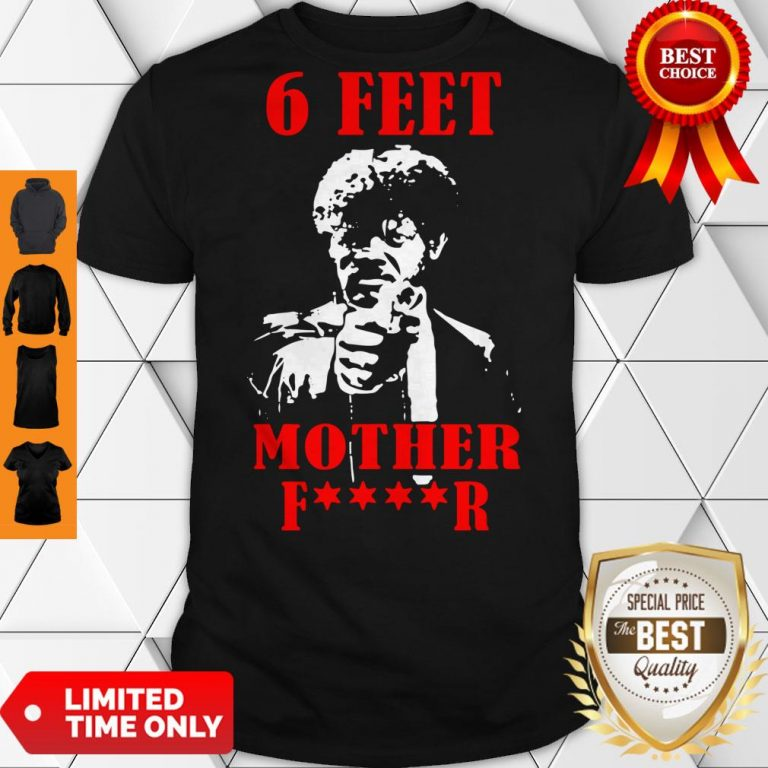 Nice Samuell Jackson 6 Feet Motherfucker Social Distancing Shirt