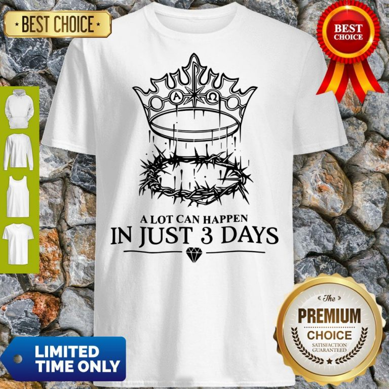 Hot A Lot Can Happen In Just 3 Days Shirt