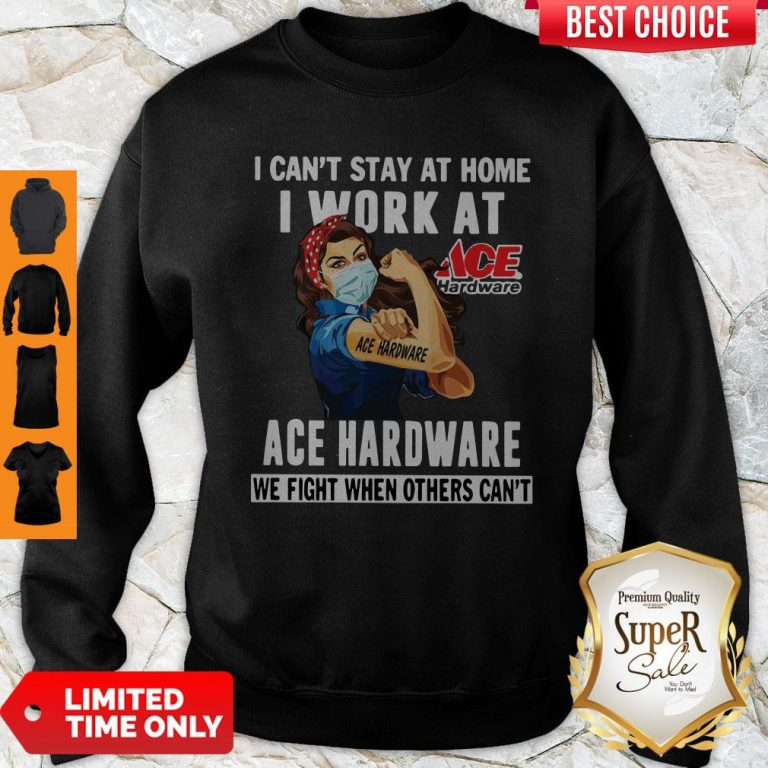 Strong Woman Face Mask I Ca't Stay At Home I Work At Ace Hardware We Fight When Others Can't Sweatshirt