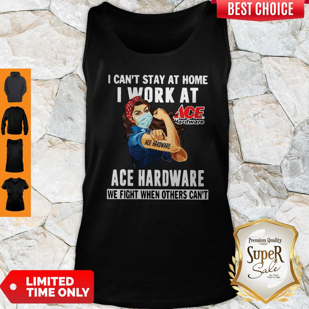 Strong Woman Face Mask I Ca't Stay At Home I Work At Ace Hardware We Fight When Others Can't Tank Top