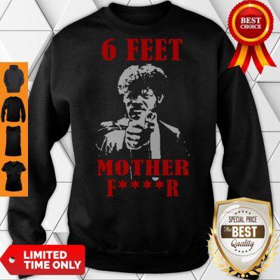 Nice Samuell Jackson 6 Feet Motherfucker Social Distancing Sweatshirt