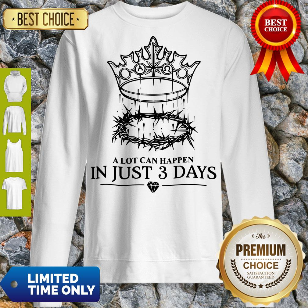 Hot A Lot Can Happen In Just 3 Days Sweatshirt