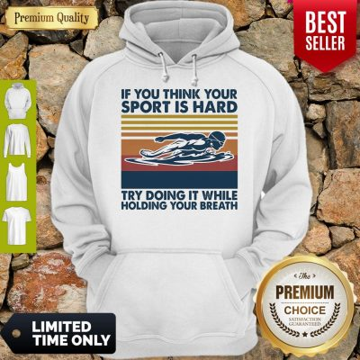 Swimming If You Think You Try Doing It While Holding Your Breath Vintage Hoodie