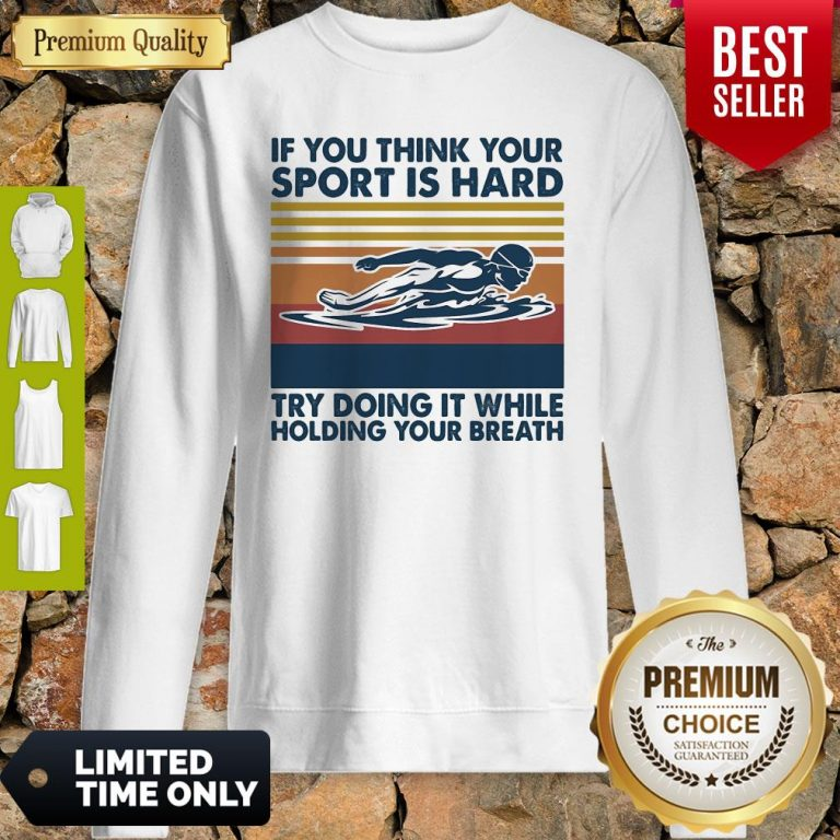 Swimming If You Think You Try Doing It While Holding Your Breath Vintage Sweatshirt