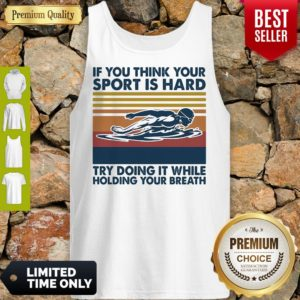 Swimming If You Think You Try Doing It While Holding Your Breath Vintage Tank Top
