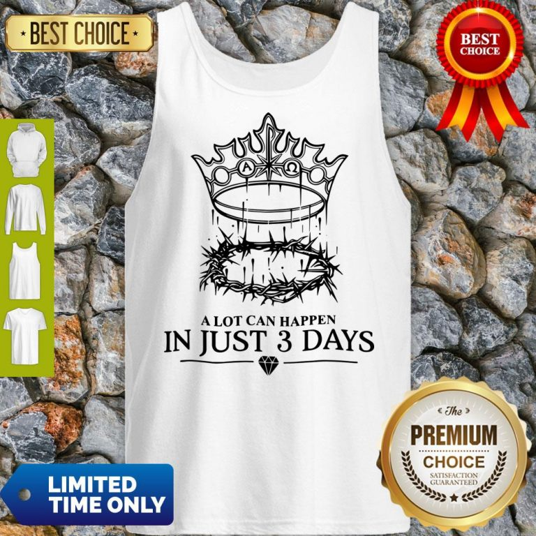 Hot A Lot Can Happen In Just 3 Days Tank Top