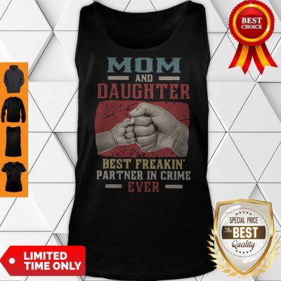 Top Mom And Daughter Best Freakin Partner In Crime Ever Tank Top