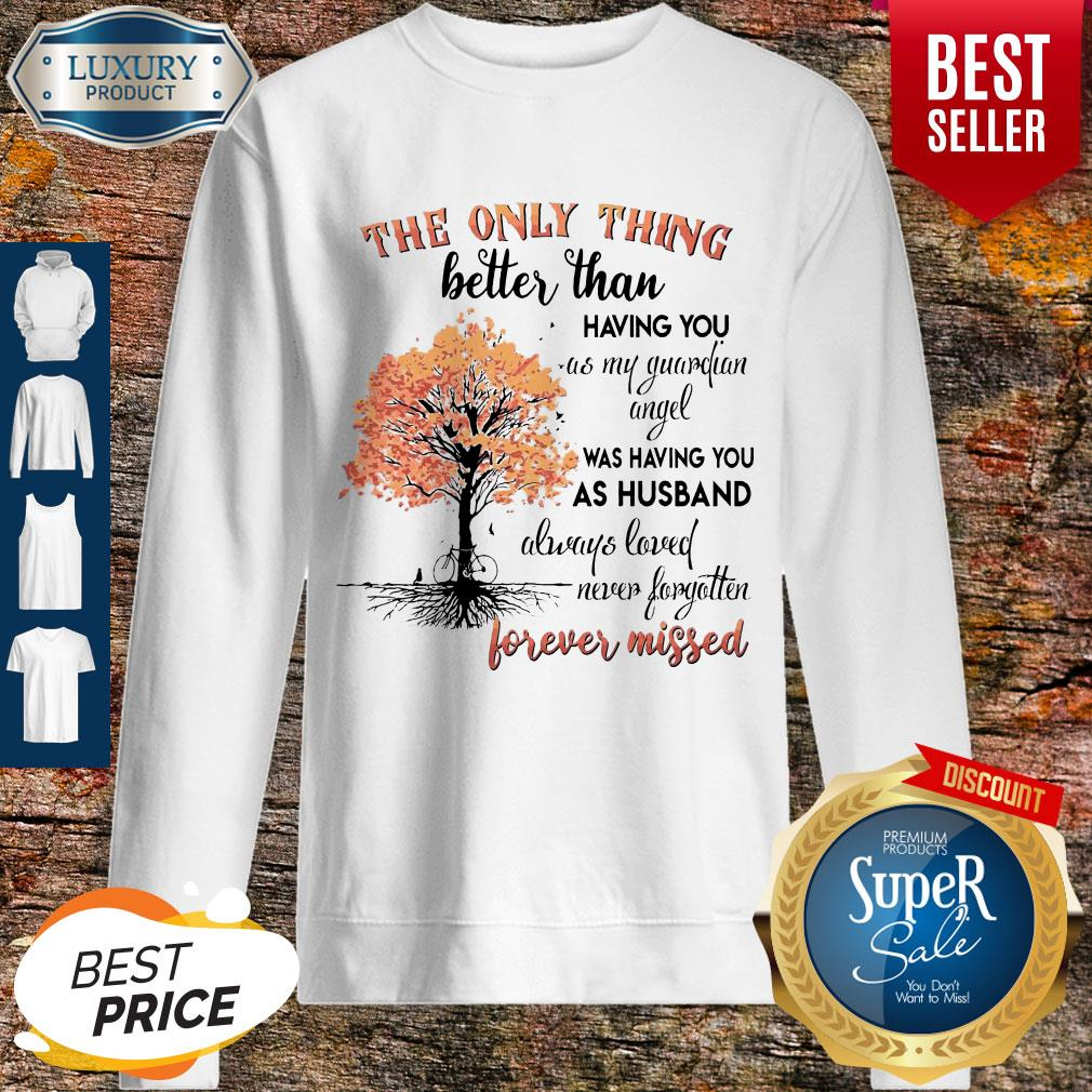 The Only Thing Better Than Having You As My Guardian Angel Was Having You As Husband Forever Missed Sweatshirt