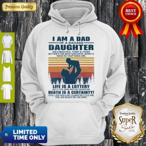 Top I Am A Dad Of A Dabass Daughter Life Is A Lottery Death Is A Certainty Vintage Hoodie