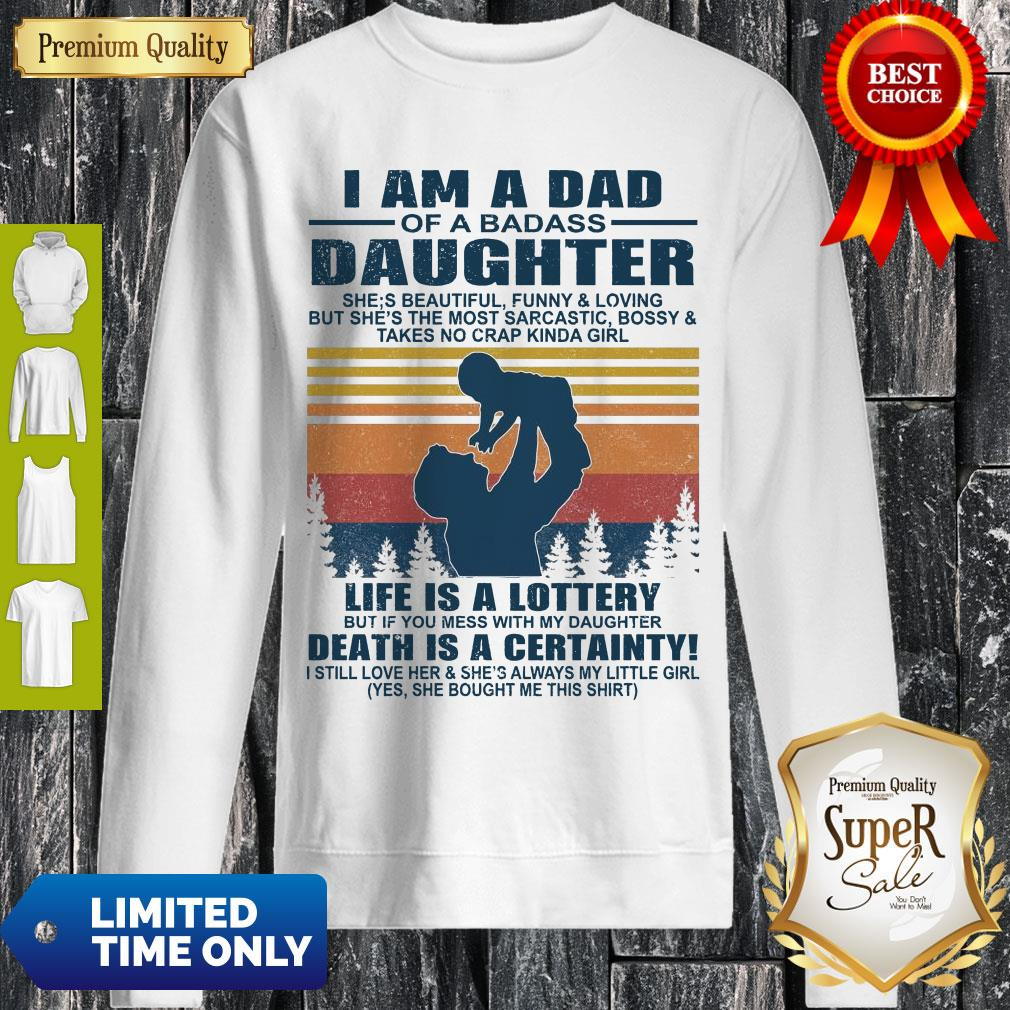 Top I Am A Dad Of A Dabass Daughter Life Is A Lottery Death Is A Certainty Vintage Sweatshirt