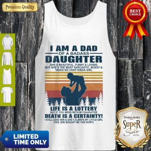 Top I Am A Dad Of A Dabass Daughter Life Is A Lottery Death Is A Certainty Vintage Tank Top
