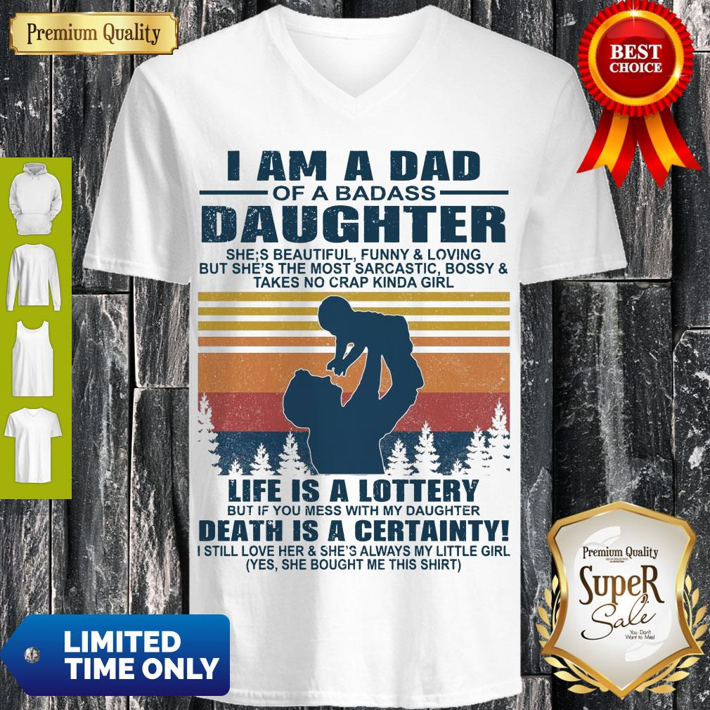 Top I Am A Dad Of A Dabass Daughter Life Is A Lottery Death Is A Certainty Vintage V-neck