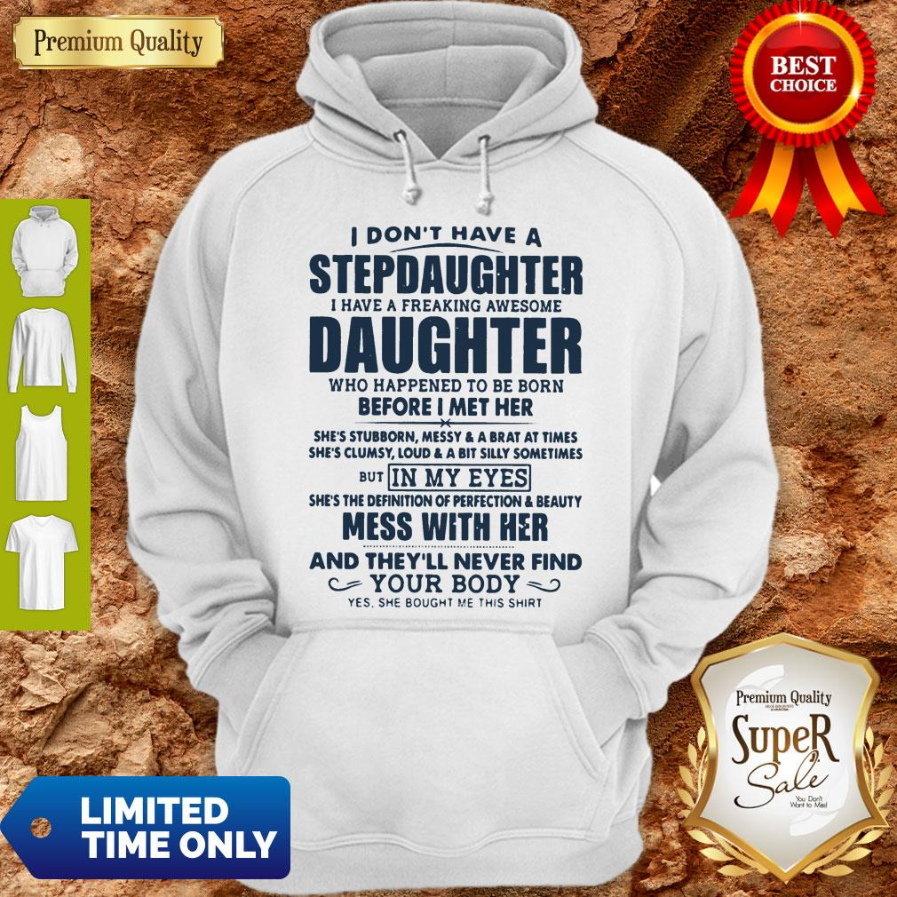 Top I Don't Have A Stepdaughter I Have A Freaking Awesome Daughter Mess With Her Hoodie