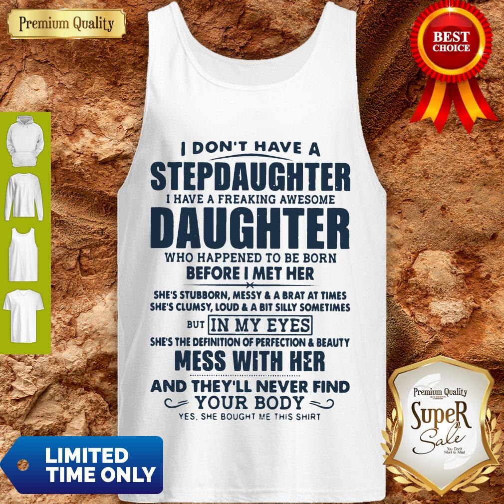 Top I Don't Have A Stepdaughter I Have A Freaking Awesome Daughter Mess With Her Tank Top