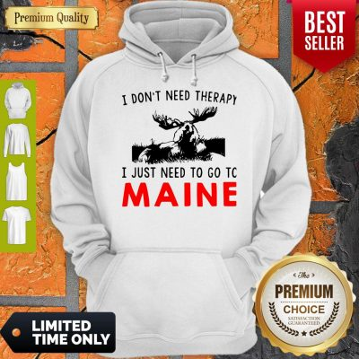 Top I Don't Need Therapy I Just Need To Go To Maine Hoodie
