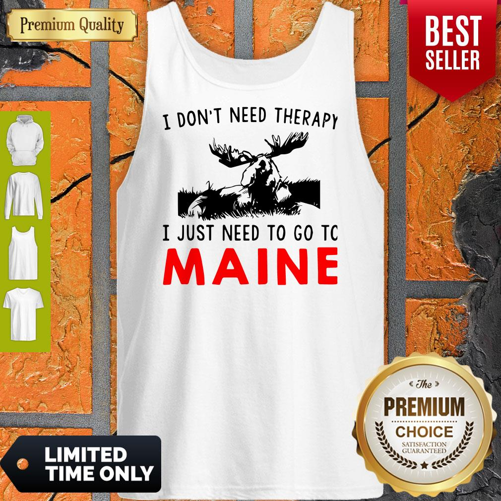 Top I Don't Need Therapy I Just Need To Go To Maine Tank Top