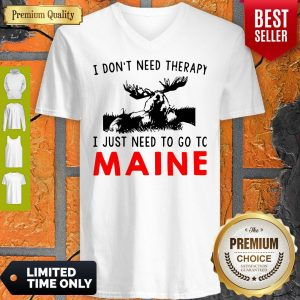 Top I Don't Need Therapy I Just Need To Go To Maine V-neck