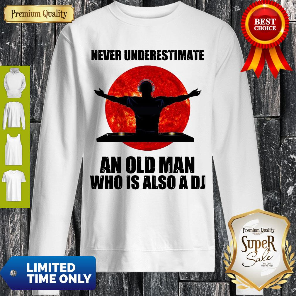 Top Never Underestimate An Old Man Who Is Also A Dj Sweatshirt