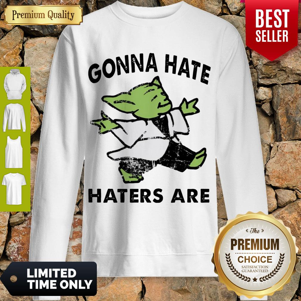 Top Star Wars Baby Yoda Gonna Hate Haters Are Sweatshirt