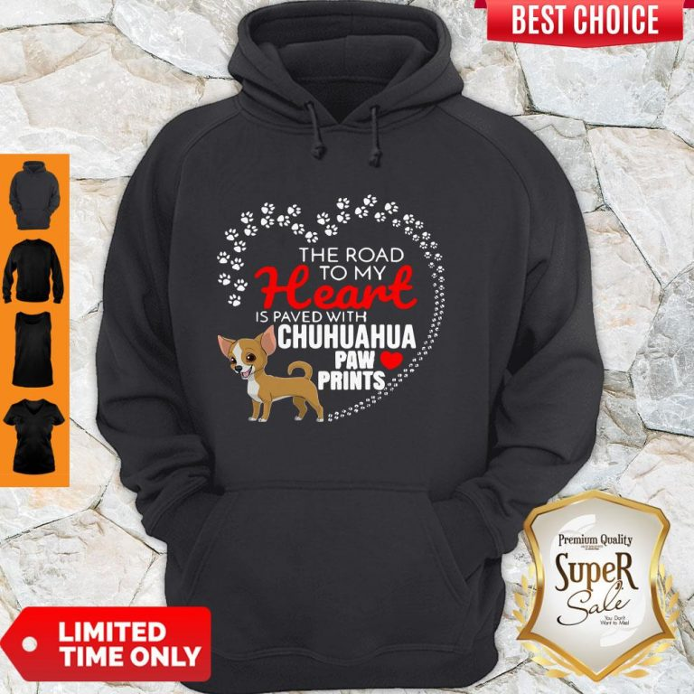 Top The Road To My Heart Is Paved With Chihuahua Paw Prints Hoodie