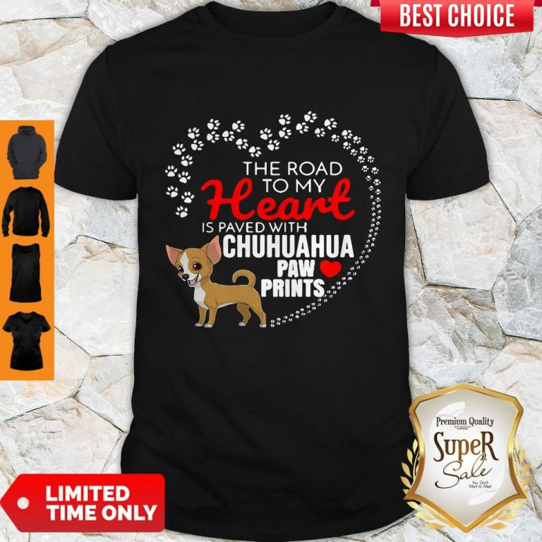 Top The Road To My Heart Is Paved With Chihuahua Paw Prints Shirt