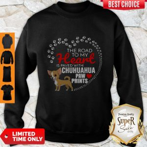 Top The Road To My Heart Is Paved With Chihuahua Paw Prints Sweatshirt