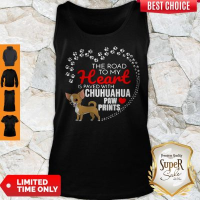 Top The Road To My Heart Is Paved With Chihuahua Paw Prints Tank Top