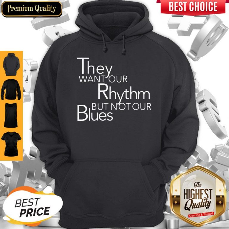 Top They Want Our Rhythm But Not Our Blues Hoodie